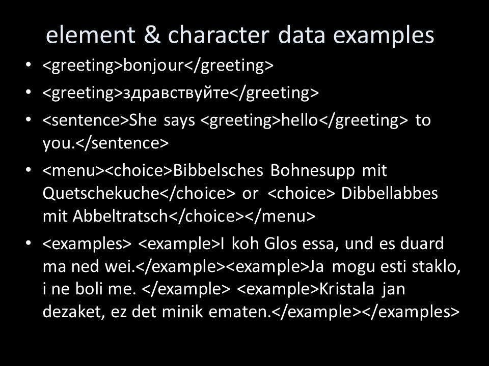 element & character data examples bonjour здравствуйте She says hello to you. Bibbelsches Bohnesupp mit Quetschekuche or Dibbellabbes mit Abbeltratsch