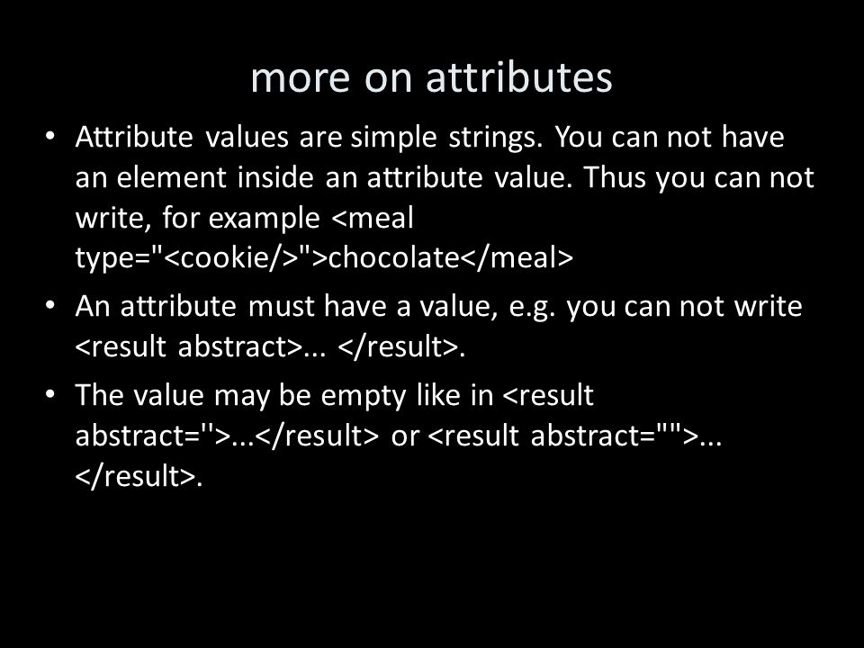 more on attributes Attribute values are simple strings.