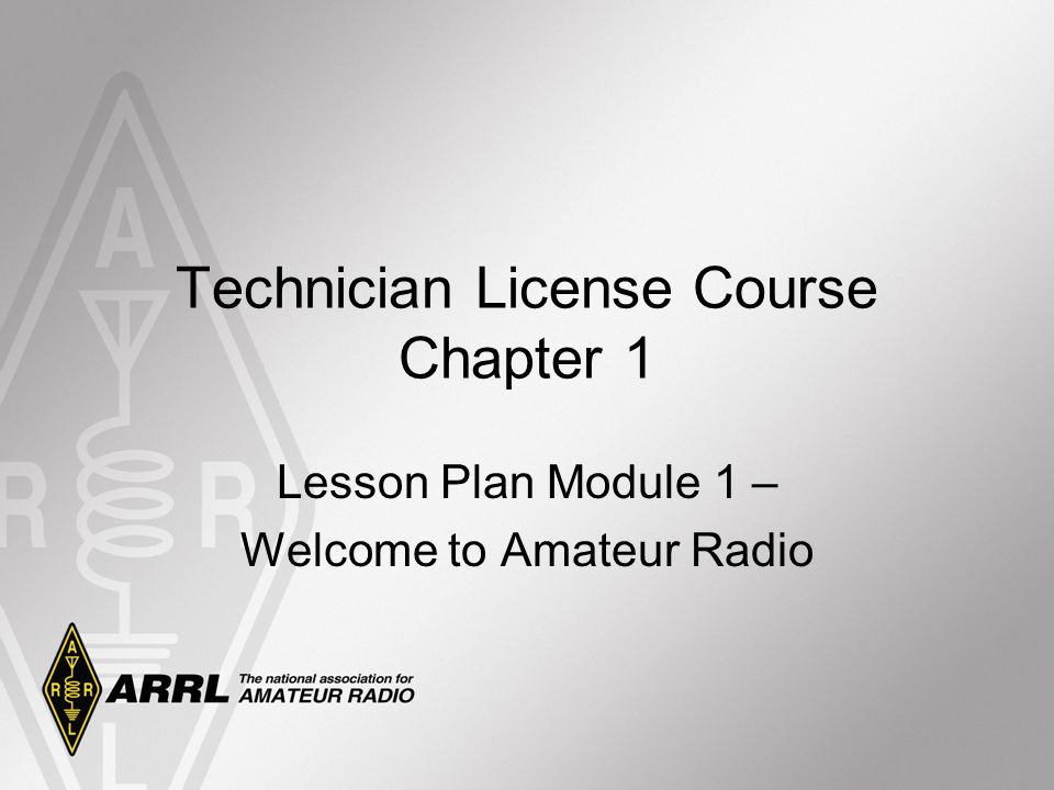 Technician License Course Chapter 1 Lesson Plan Module 1 – Welcome to Amateur Radio
