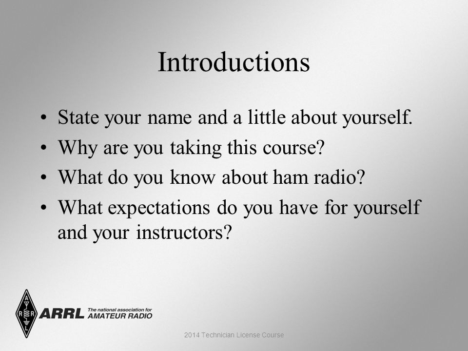 Introductions State your name and a little about yourself.