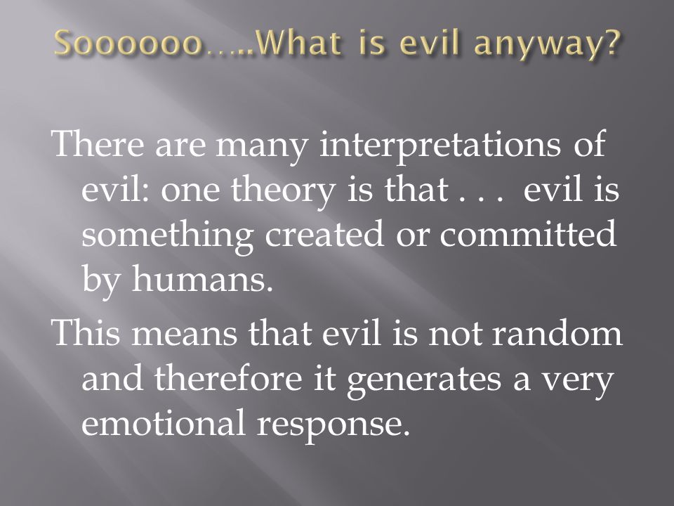 * Abuse of power is seen as constituting evil when it results in unnecessary suffering or gross neglect.
