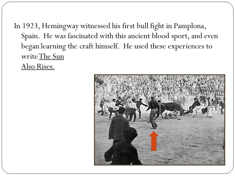 In 1923, Hemingway witnessed his first bull fight in Pamplona, Spain.