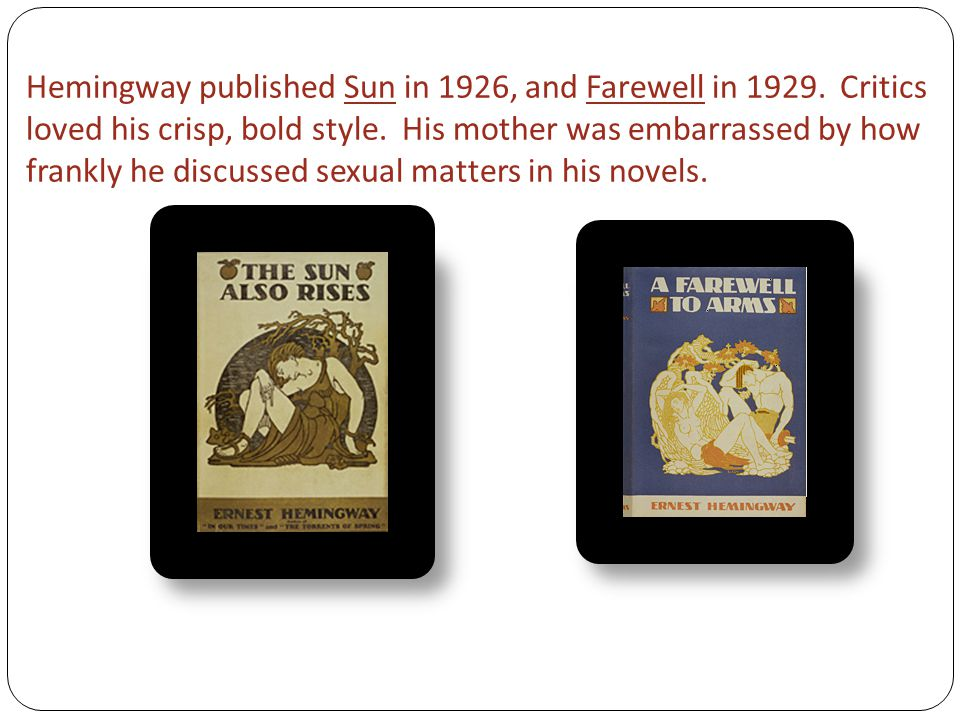 Hemingway published Sun in 1926, and Farewell in 1929.
