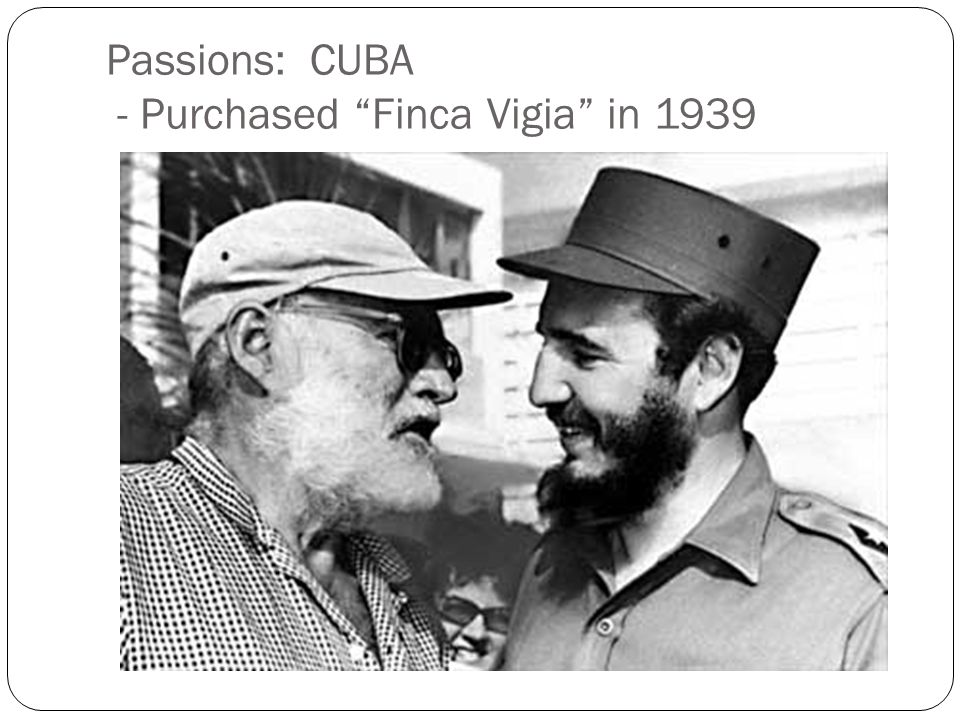 Passions: CUBA - Purchased Finca Vigia in 1939