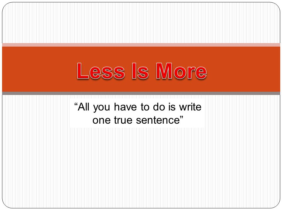 All you have to do is write one true sentence
