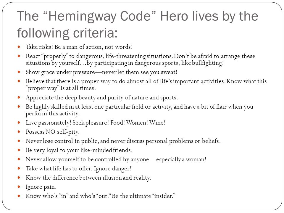 The Hemingway Code Hero lives by the following criteria: Take risks.