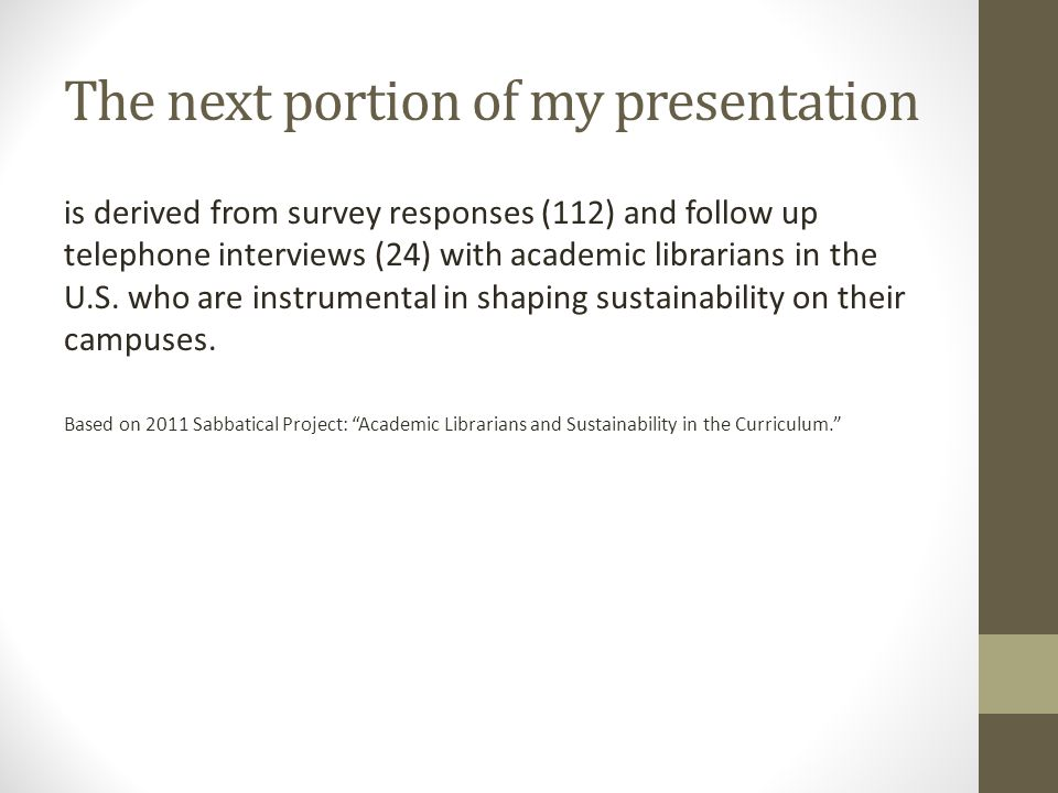 The next portion of my presentation is derived from survey responses (112) and follow up telephone interviews (24) with academic librarians in the U.S.