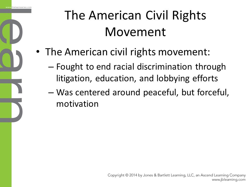 The American Civil Rights Movement The American civil rights movement: – Fought to end racial discrimination through litigation, education, and lobbyi