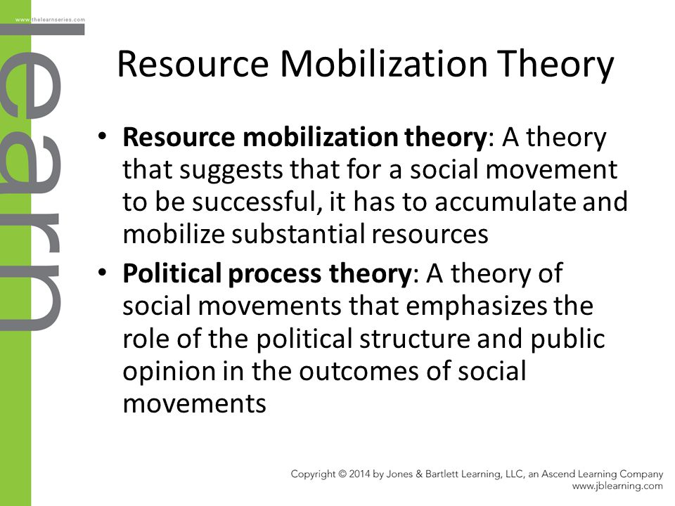 Resource Mobilization Theory Resource mobilization theory: A theory that suggests that for a social movement to be successful, it has to accumulate an
