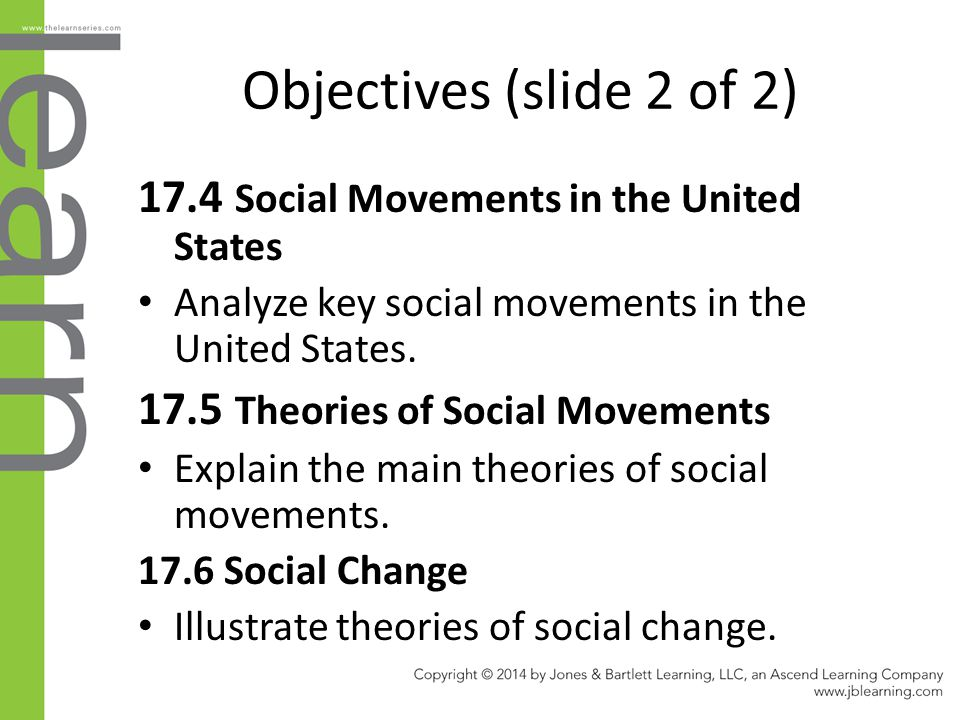 Objectives (slide 2 of 2) 17.4 Social Movements in the United States Analyze key social movements in the United States. 17.5 Theories of Social Moveme
