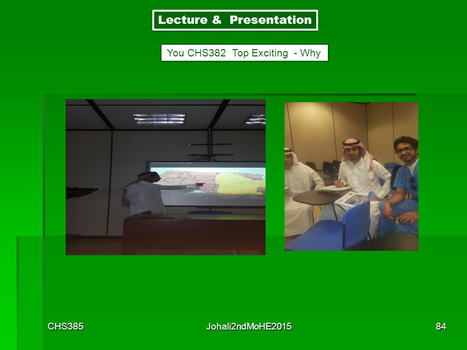 CHS385Johali2ndMoHE201583 Lecture & Presentation HE have to present information to a large group. The lecture method, a formal kind of presentation, m