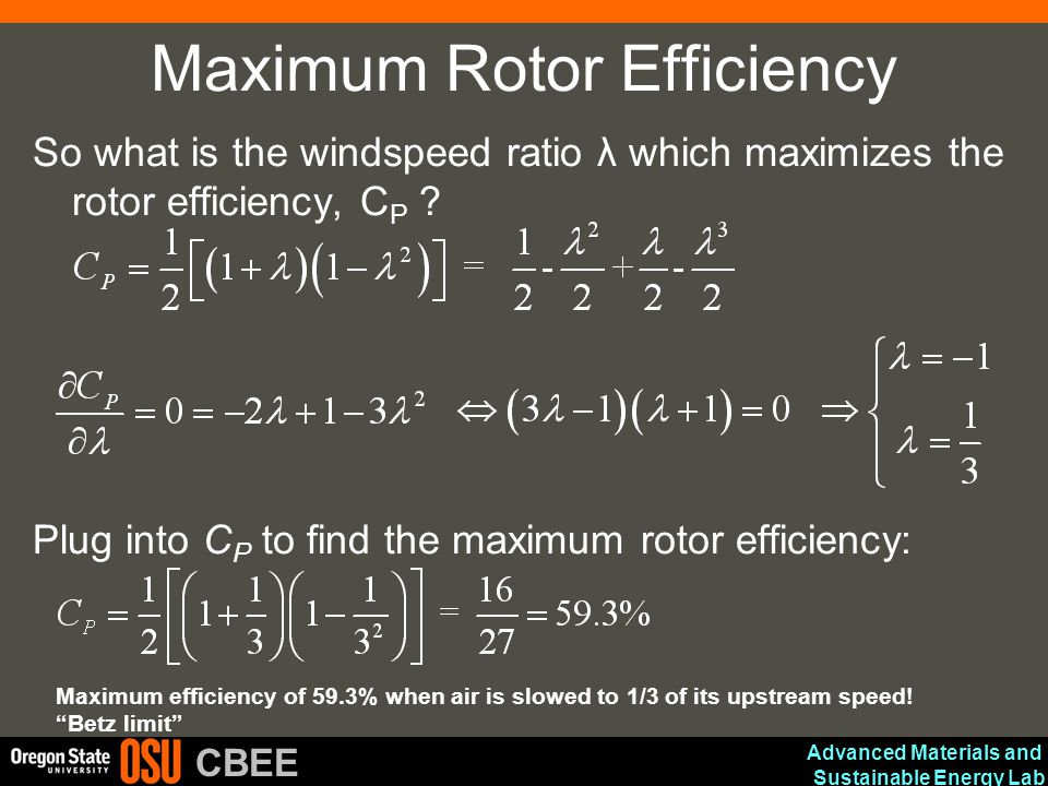 Advanced Materials and Sustainable Energy Lab CBEE Maximum Rotor Efficiency So what is the windspeed ratio λ which maximizes the rotor efficiency, C P