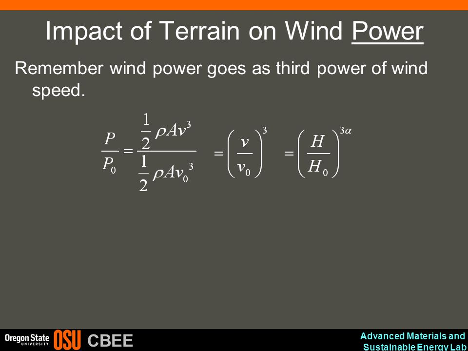 Advanced Materials and Sustainable Energy Lab CBEE Impact of Terrain on Wind Power Remember wind power goes as third power of wind speed.