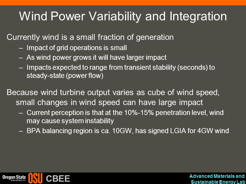 Advanced Materials and Sustainable Energy Lab CBEE Wind Power Variability and Integration Currently wind is a small fraction of generation –Impact of