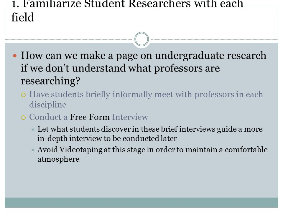 1. Familiarize Student Researchers with each field How can we make a page on undergraduate research if we don't understand what professors are researc