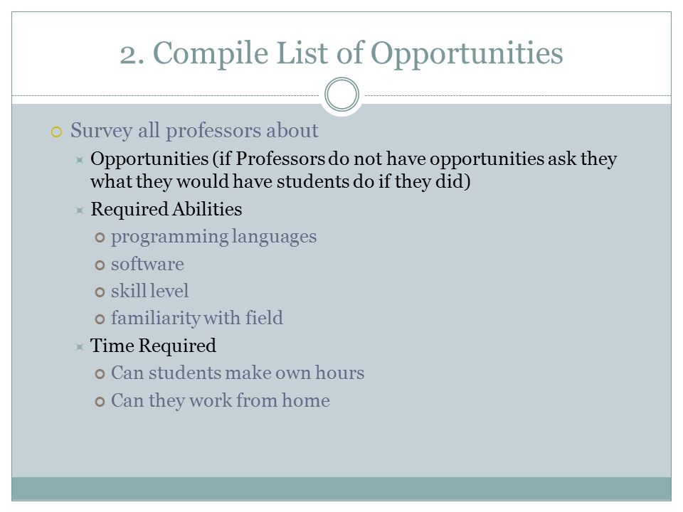 2. Compile List of Opportunities  Survey all professors about  Opportunities (if Professors do not have opportunities ask they what they would have
