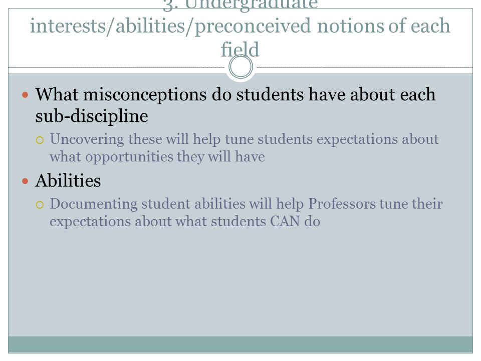 3. Undergraduate interests/abilities/preconceived notions of each field What misconceptions do students have about each sub-discipline  Uncovering th