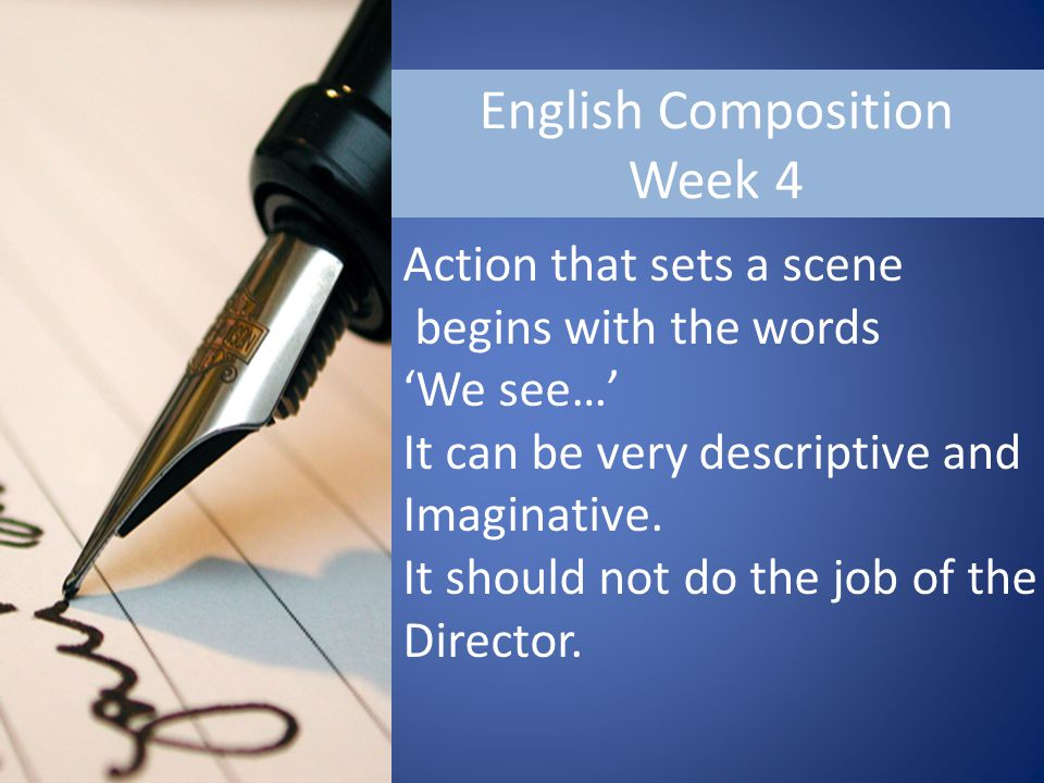 English Composition Week 4 Action that sets a scene begins with the words 'We see…' It can be very descriptive and Imaginative.