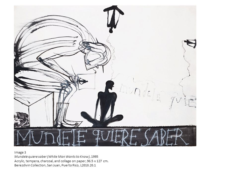 Image 3 Mundele quiere saber (White Man Wants to Know), 1995 Acrylic, tempera, charcoal, and collage on paper, 96.5 x 127 cm.