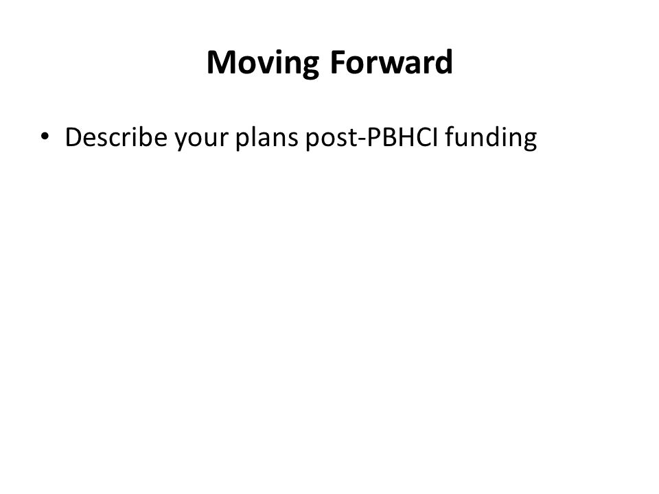 Moving Forward Describe your plans post-PBHCI funding