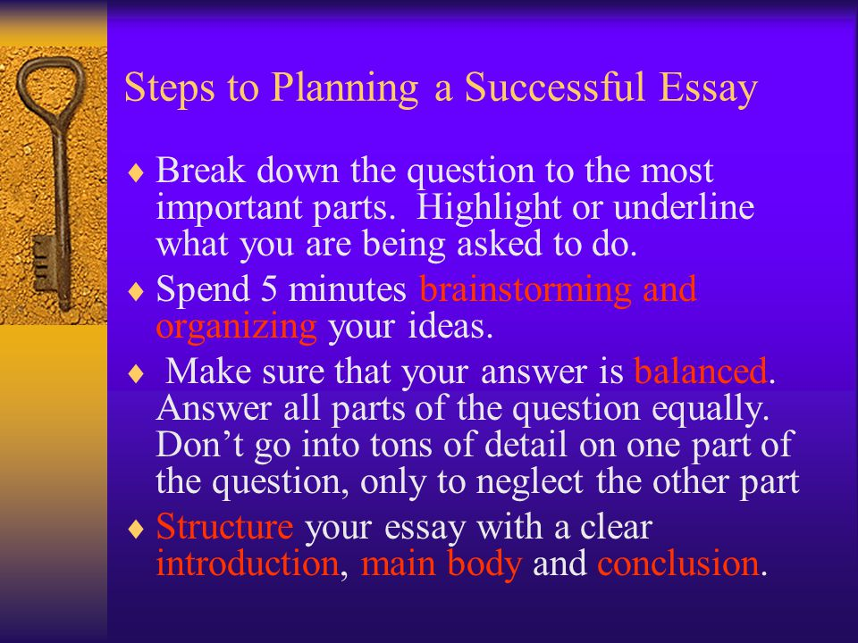 Steps to Planning a Successful Essay  Break down the question to the most important parts.