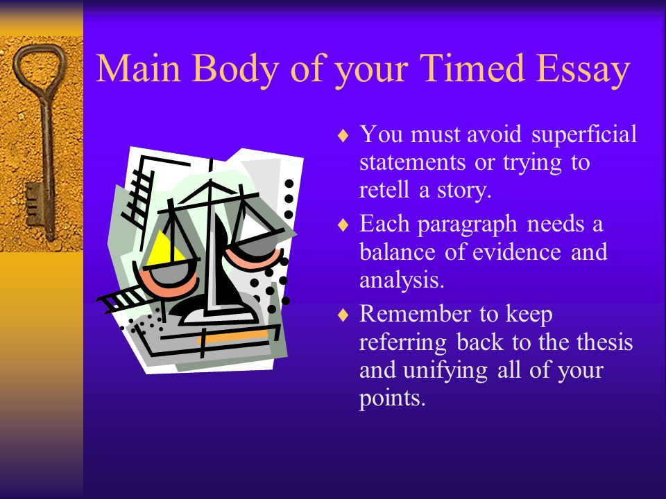 Main Body of your Timed Essay  You must avoid superficial statements or trying to retell a story.