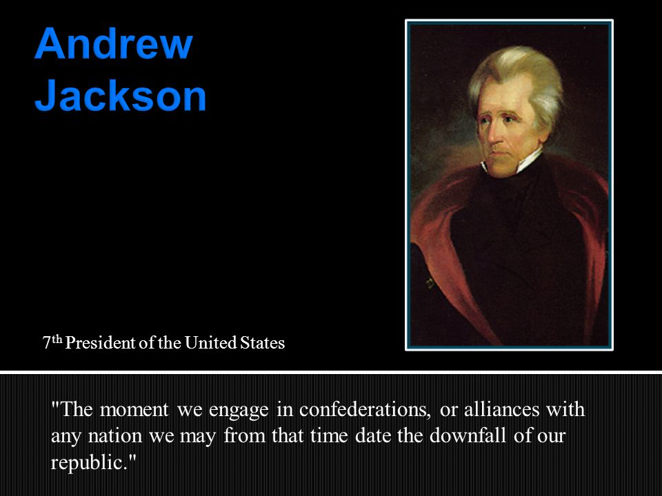  Political philosophy of Jackson  Followed the era of Jeffersonian Democracy  Promoted the strength of the presidency and executive branch at the expense of Congress  Jacksonian favored geographical expansion  Justifying it in terms of Manifest Destiny
