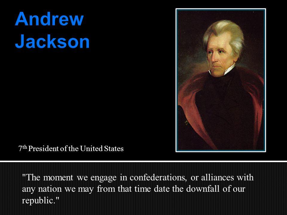  Jackson was often called Old Hickory  Born: March 15, 1767, on North Carolina-South Carolina border  Died: June 8, 1845  Had No Formal Education  Democrat  Presbyterian  Lawyer, Solider  Member of U.S.
