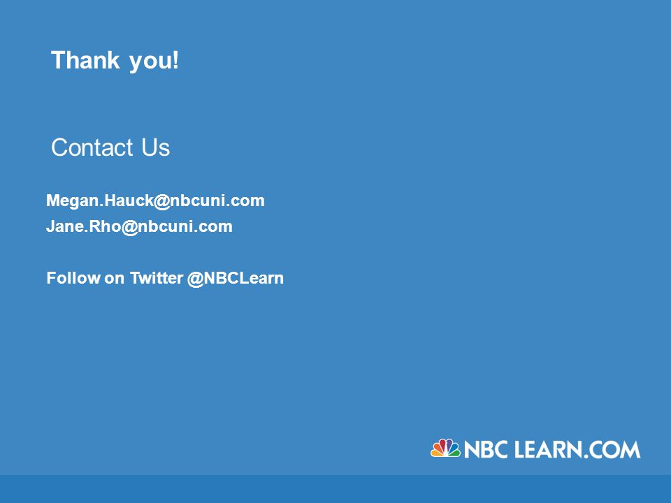 11 Thank you! Contact Us Megan.Hauck@nbcuni.com Jane.Rho@nbcuni.com Follow on Twitter @NBCLearn