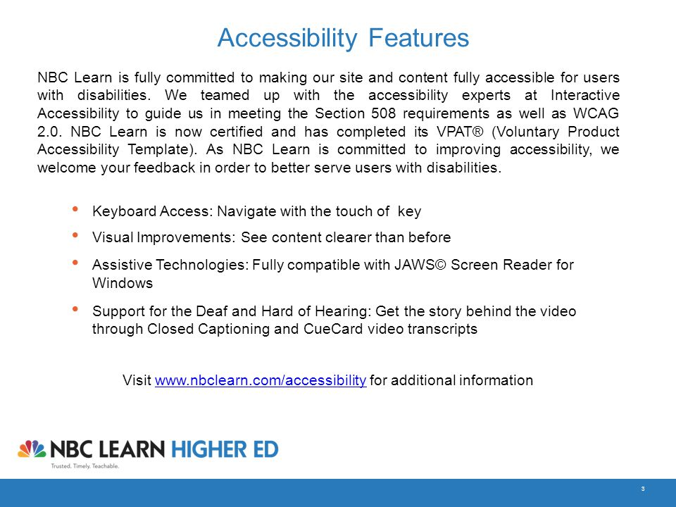 3 Accessibility Features NBC Learn is fully committed to making our site and content fully accessible for users with disabilities. We teamed up with t
