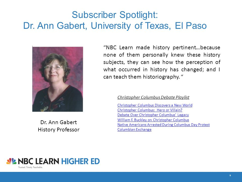 "9 Subscriber Spotlight: Dr. Ann Gabert, University of Texas, El Paso Dr. Ann Gabert History Professor ""NBC Learn made history pertinent…because none o"