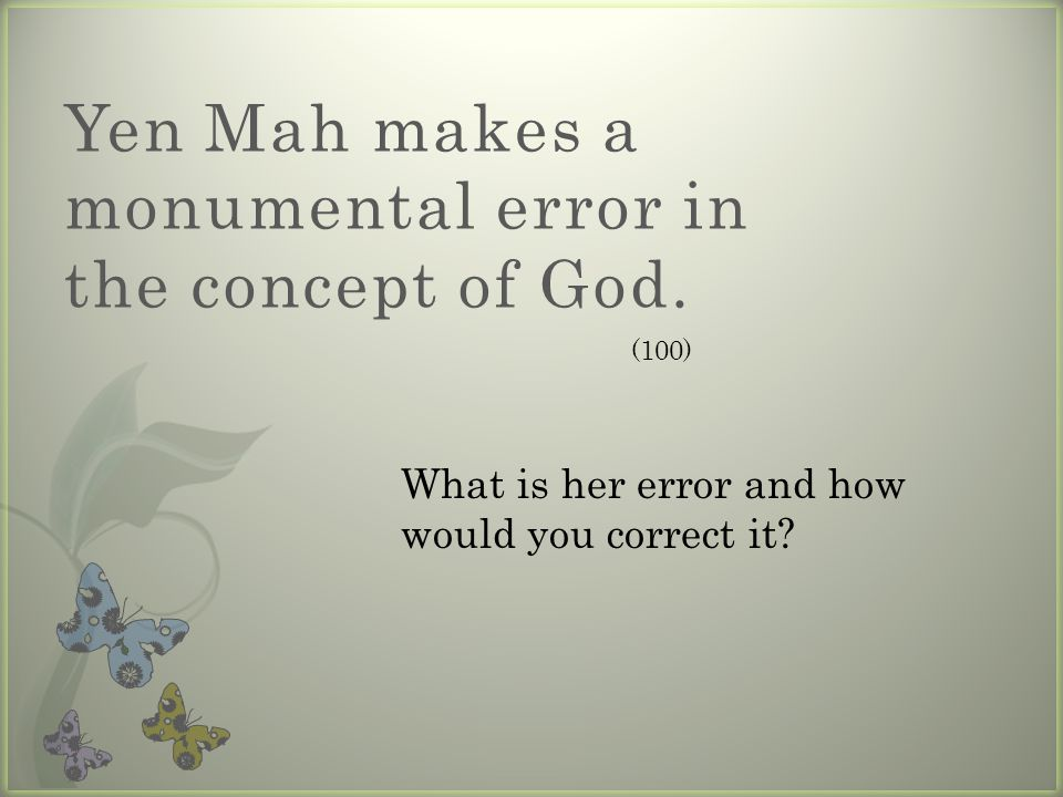 Yen Mah makes a monumental error in the concept of God. What is her error and how would you correct it? (100)