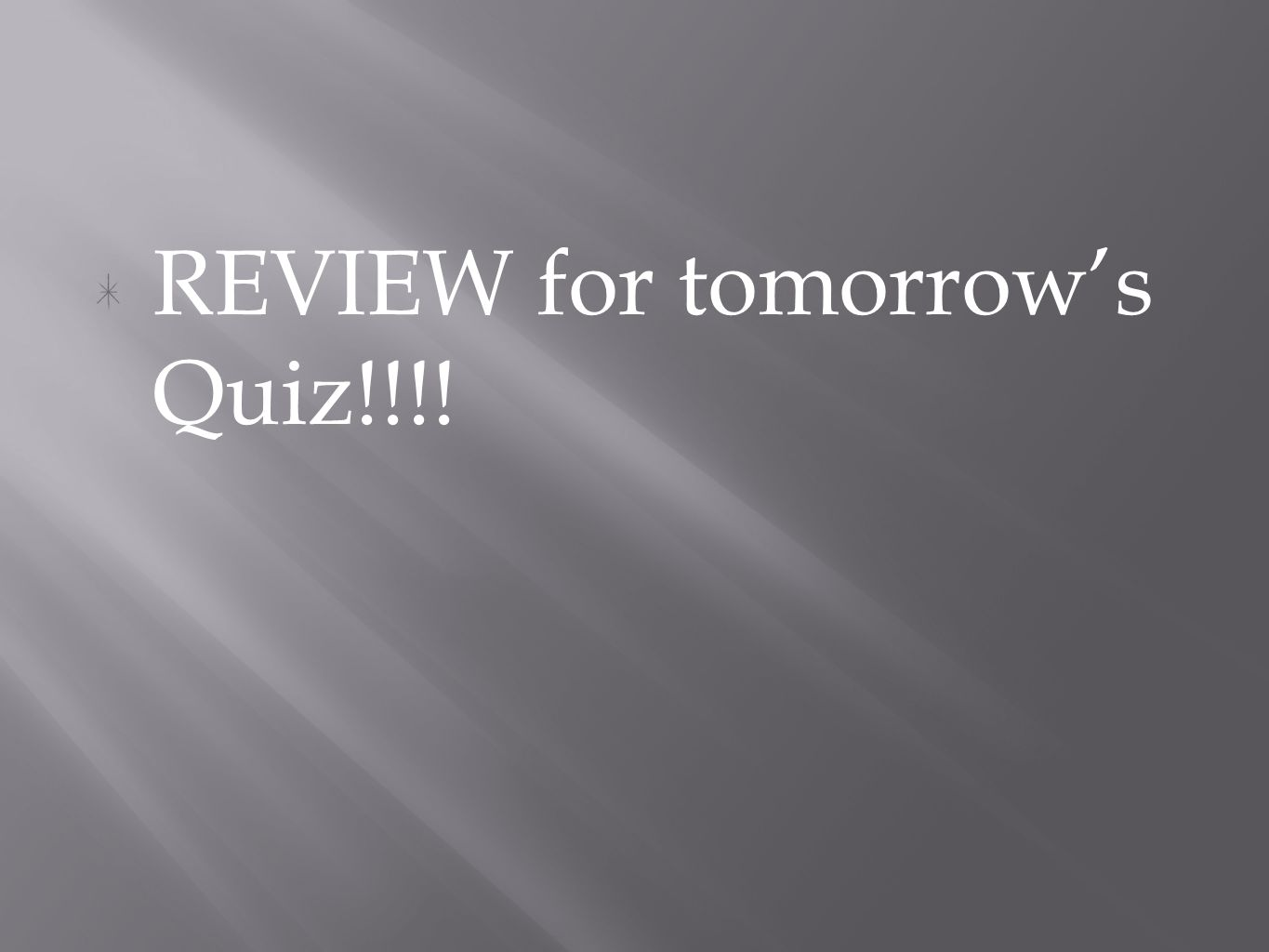 REVIEW for tomorrow's Quiz!!!!