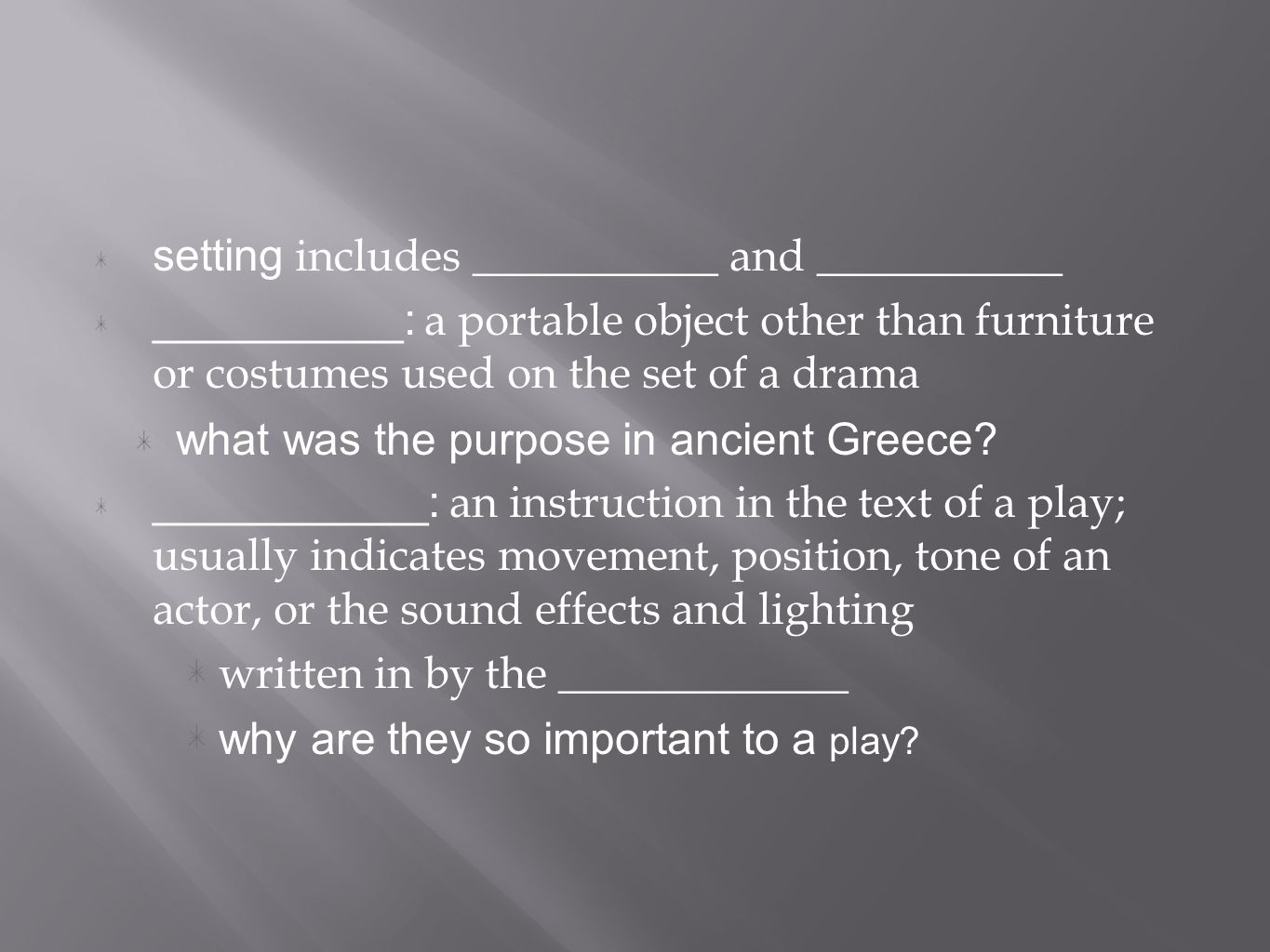 setting includes ___________ and ___________ __________: a portable object other than furniture or costumes used on the set of a drama what was the purpose in ancient Greece.