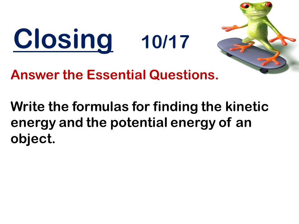 Warm Up 10/18 The Law of Conservation of Energy States that… a.