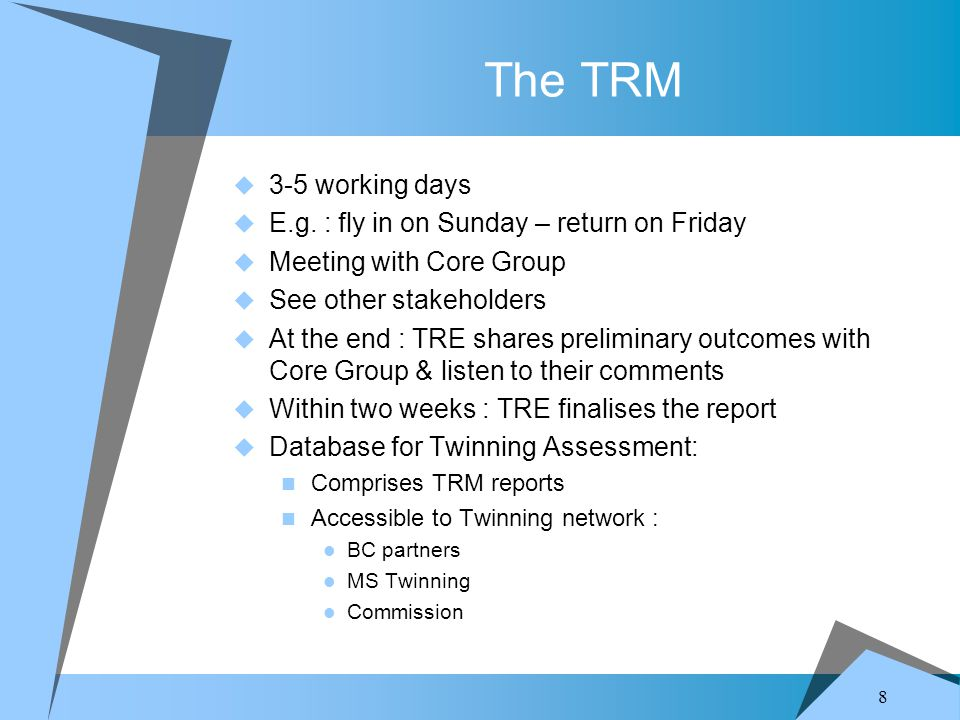 8 The TRM  3-5 working days  E.g. : fly in on Sunday – return on Friday  Meeting with Core Group  See other stakeholders  At the end : TRE shares