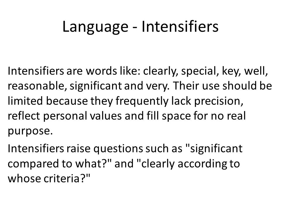 Language - Intensifiers Intensifiers are words like: clearly, special, key, well, reasonable, significant and very.