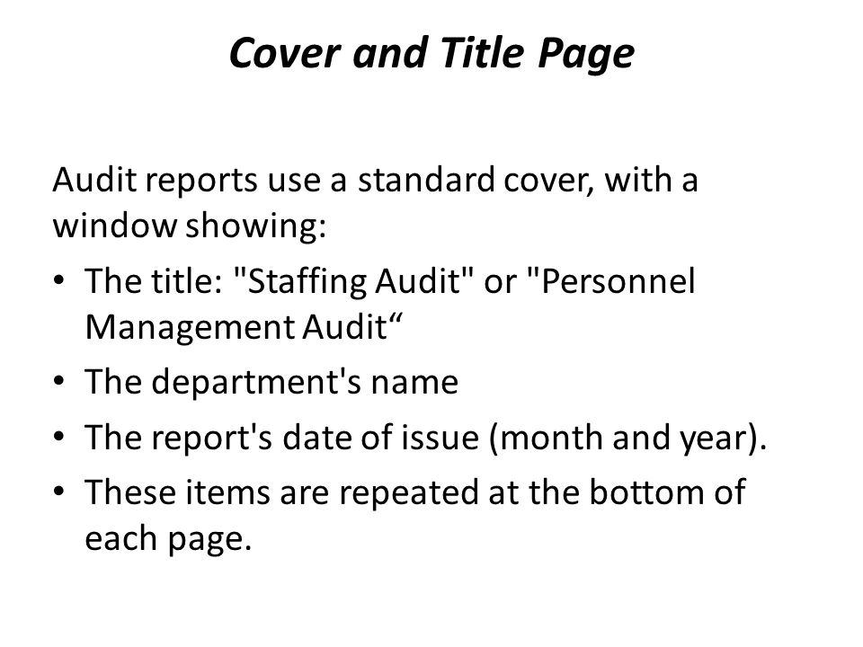 Cover and Title Page Audit reports use a standard cover, with a window showing: The title: Staffing Audit or Personnel Management Audit The department s name The report s date of issue (month and year).