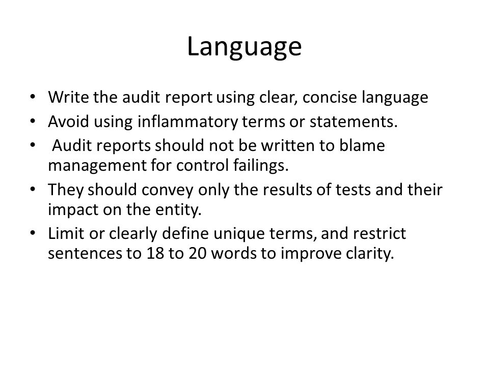 Language Write the audit report using clear, concise language Avoid using inflammatory terms or statements.