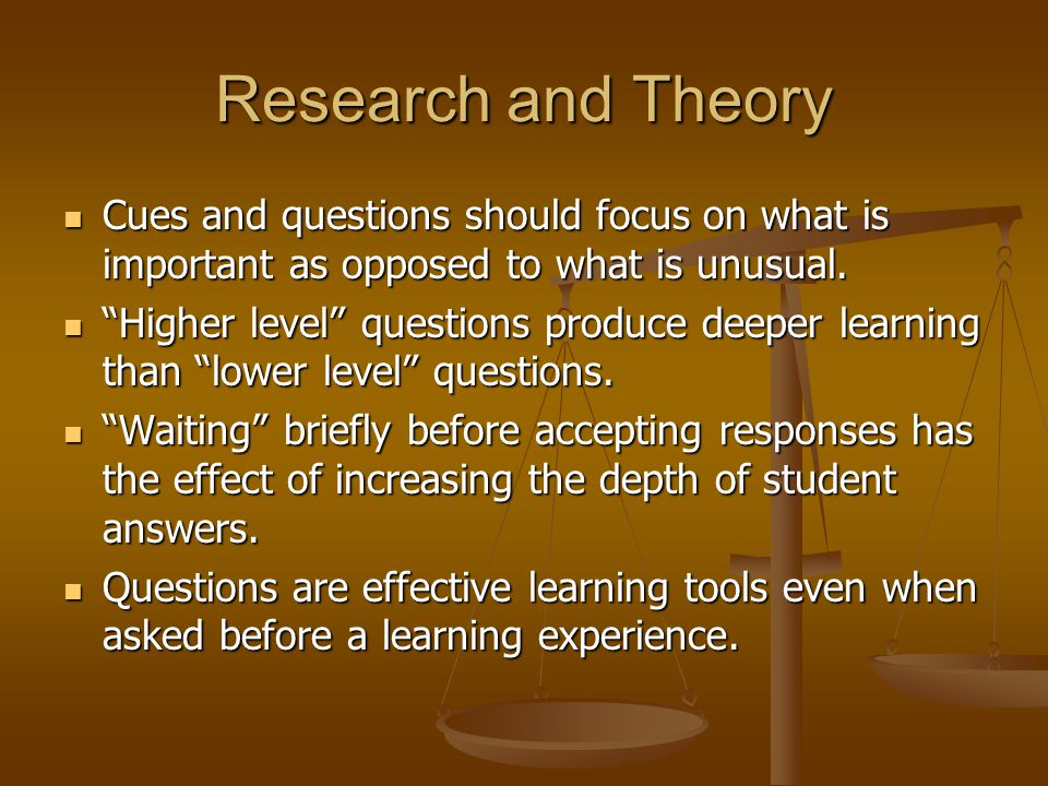 Research and Theory Cues and questions should focus on what is important as opposed to what is unusual.
