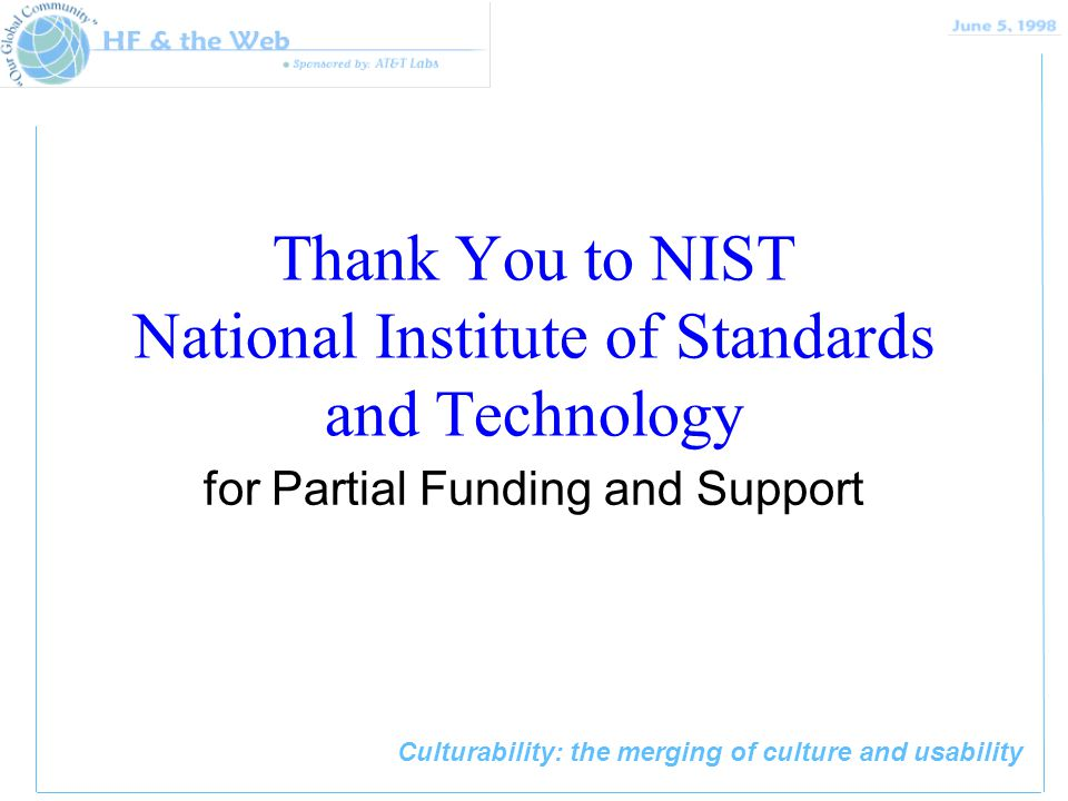 Culturability: the merging of culture and usability Thank You to NIST National Institute of Standards and Technology for Partial Funding and Support