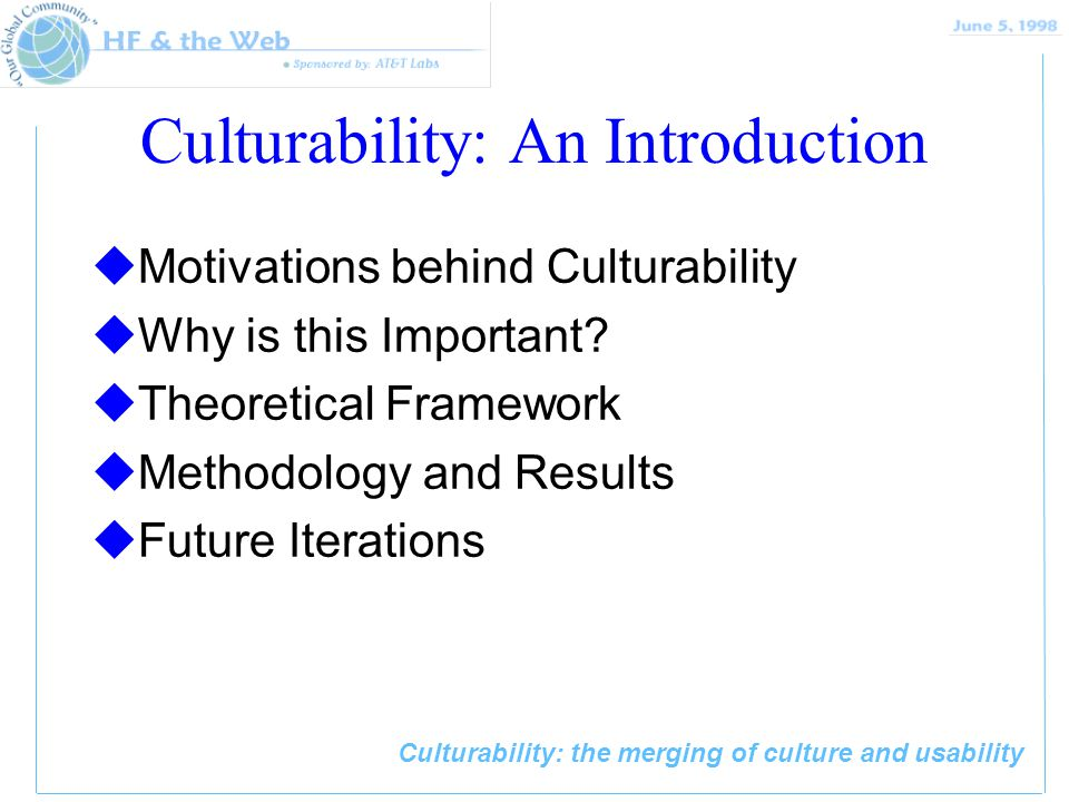 Culturability: the merging of culture and usability Culturability: An Introduction uMotivations behind Culturability uWhy is this Important.