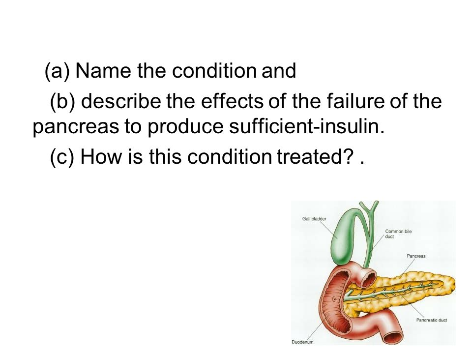 (a) Name the condition and (b) describe the effects of the failure of the pancreas to produce sufficient-insulin.