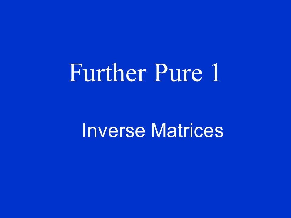 Further Pure 1 Inverse Matrices
