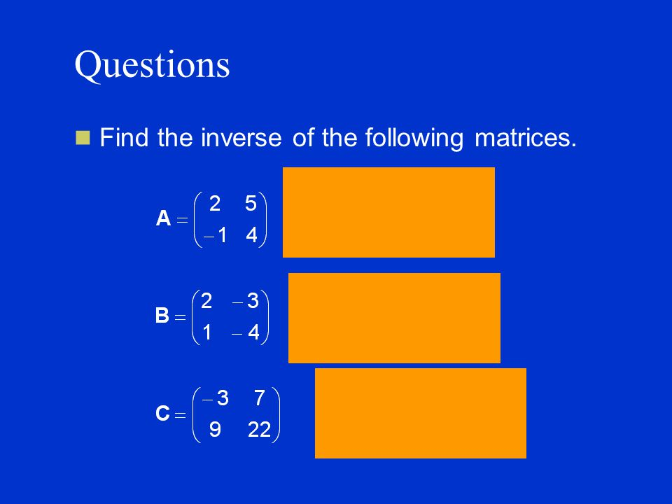 Questions Find the inverse of the following matrices.