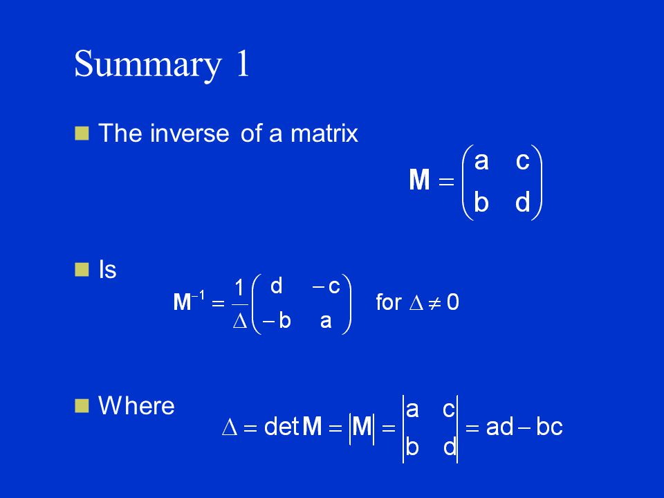 Summary 1 The inverse of a matrix Is Where