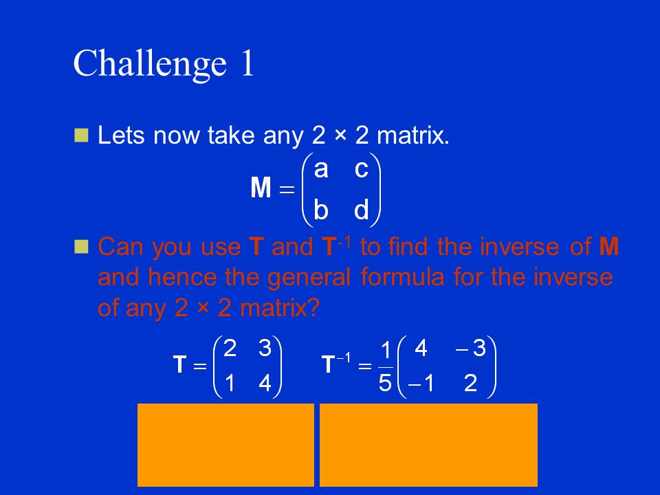 Challenge 1 Lets now take any 2 × 2 matrix.
