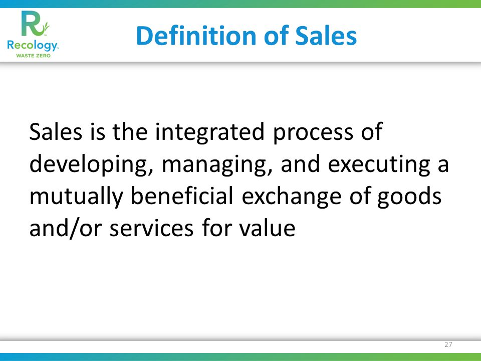 Definition of Sales Sales is the integrated process of developing, managing, and executing a mutually beneficial exchange of goods and/or services for value 27