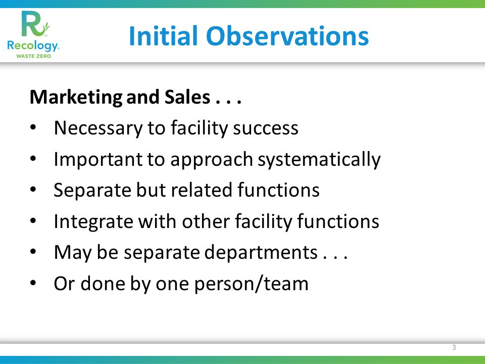 Initial Observations Marketing and Sales... Necessary to facility success Important to approach systematically Separate but related functions Integrat