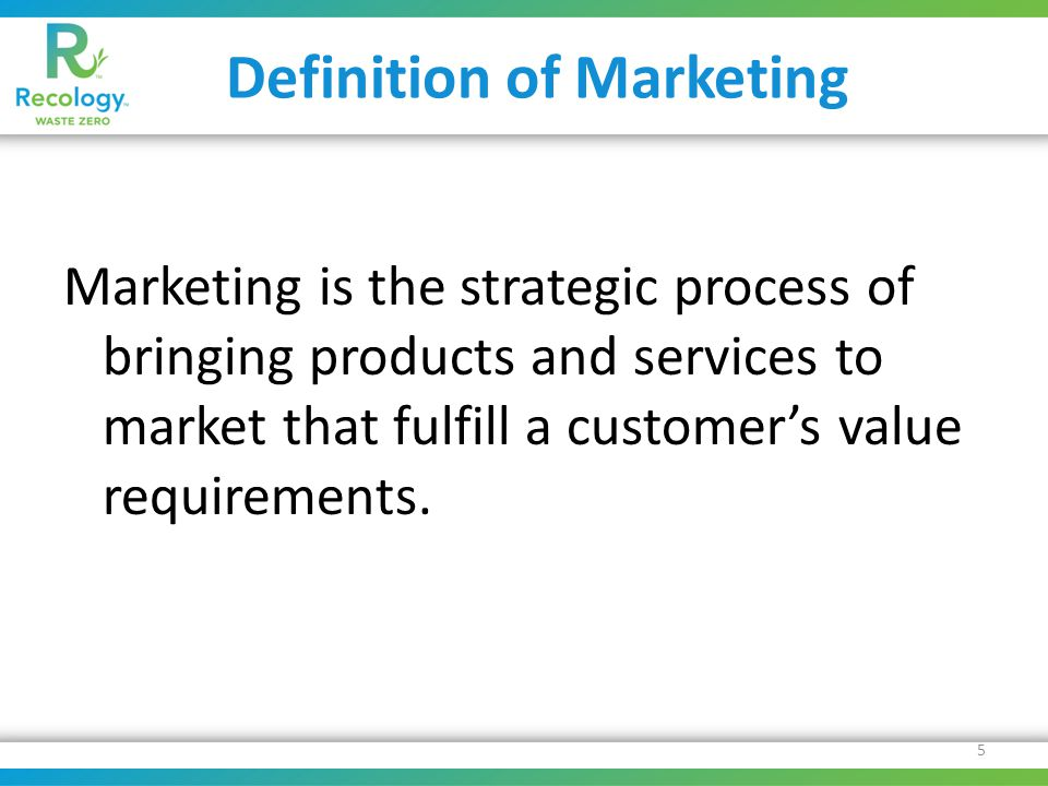 Definition of Marketing Marketing is the strategic process of bringing products and services to market that fulfill a customer's value requirements. 5